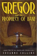 Gregor and the Prophecy of Bane - Suzanne Collins