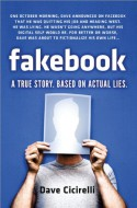Fakebook: A True Story. Based on Actual Lies - Dave Cicirelli