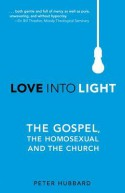 Love Into Light: The Gospel, The Homosexual and The Church - Peter Hubbard