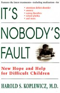 It's Nobody's Fault: New Hope and Help for Difficult Children and Their Parents - Harold Koplewicz