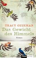 Das Gewicht des Himmels: Roman - Tracy Guzeman