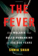 The Fever: How Malaria Has Ruled Humankind for 500,000 Years - Sonia Shah