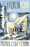 The Broken Road: Travels from Bulgaria to Mount Athos - Patrick Leigh Fermor