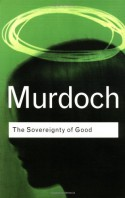 The Sovereignty of Good (Routledge Classics) - Iris Murdoch
