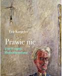 Prawie nic.Józef Czapski. Biografia malarza - Marek Fedyszak, Eric Karpeles