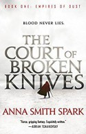 The Court of Broken Knives (Empires of Dust) - Anna Smith Spark