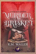 Murder and a Texas Brisket (Texas-Sized Mysteries Book 2) - K. M Waller