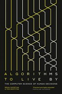 Algorithms to Live By: The Computer Science of Human Decisions - Tom Griffiths, Brian Christian