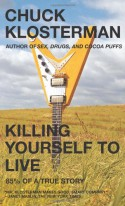 Killing Yourself to Live: 85% of a True Story - Chuck Klosterman