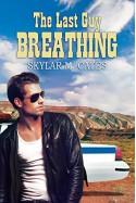 The Last Guy Breathing (The Guy Series) - Skylar M. Cates