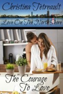 The Courage To Love (Love On The North Shore) - Christina Tetreault