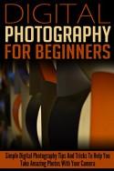 Digital Photography For Beginners: Simple Digital Photography Tips And Tricks To Help You Take Amazing Photographs (Entry Level Digital SLR Stock Photography ... Film Photography (DSLR Cameras Book 1) - Crys Kirkland, Canon DSLR, Nikon DSLR