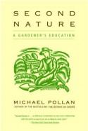 Second Nature: A Gardener's Education - Michael Pollan