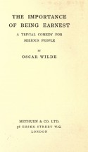 The Importance of Being Earnest: A Trivial Comedy for Serious People - Oscar Wilde