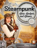 Steampunk Gear, Gadgets, and Gizmos: A Maker's Guide to Creating Modern Artifacts - Thomas Willeford