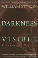 Darkness Visible: A Memoir of Madness - William Styron