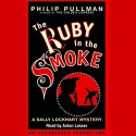 The Ruby in the Smoke: Sally Lockhart Trilogy, Book 1 - Philip Pullman, Anton Lesser, Listening Library