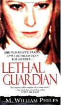 Lethal Guardian (Pinnacle True Crime) - M. William Phelps