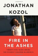 Fire in the Ashes: Twenty-Five Years Among the Poorest Children in America - Jonathan Kozol