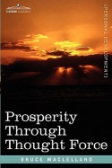 Prosperity Through Thought Force - Bruce MacLelland