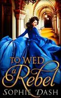 To Wed A Rebel - Sophie Dash