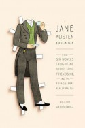 A Jane Austen Education: How Six Novels Taught Me About Love, Friendship, and the Things That Really Matter - William Deresiewicz