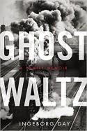 Ghost Waltz: A Family Memoir - Ingeborg Day