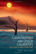 Catastrophes and Lesser Calamities: The Causes of Mass Extinctions - Tony Hallam