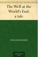 The Well at the World's End: a tale - William Morris
