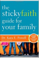 The Sticky Faith Guide for Your Family: Over 100 Practical and Tested Ideas to Build Lasting Faith in Kids - Kara E Powell