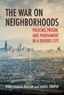 The War on Neighborhoods: Policing, Prision,and Punishment in a Divided City - Daniel Cooper, Ryan Lugalia-Hollon
