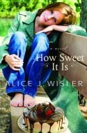How Sweet It Is - Alice J. Wisler