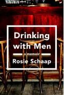 Drinking with Men: A Memoir - Rosie Schaap