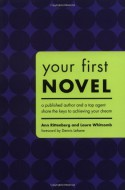 Your First Novel: An Author Agent Team Share the Keys to Achieving Your Dream - Ann Rittenberg, Laura Whitcomb