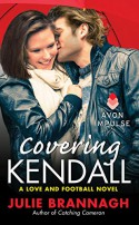 Covering Kendall: A Love and Football Novel - Julie Brannagh