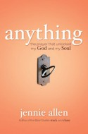 Anything: The Prayer That Unlocked My God and My Soul - Jennie Allen