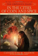 In the Cities of Coin and Spice (The Orphan's Tales, #2) - Catherynne M. Valente