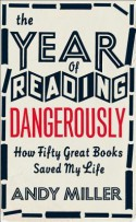 The Year of Reading Dangerously - Andy Miller