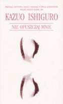 Nie opuszczaj mnie - Kazuo Ishiguro, Andrzej Szulc