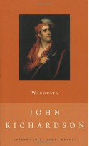 Wacousta, Or, the Prophecy: a Tale of the Canadas - John Richardson, James Reaney