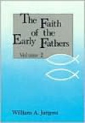 The Faith of the Early Fathers, Vol. 2 - William A. Jurgens