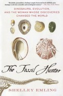 The Fossil Hunter: Dinosaurs, Evolution, and the Woman Whose Discoveries Changed the World (MacSci) - Shelley Emling