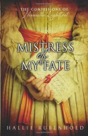 Mistress of My Fate: The Confessions of Henrietta Lightfoot - Hallie Rubenhold