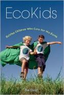 EcoKids: Raising Children Who Care for the Earth - Daniel D. Chiras