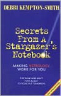Secrets from a Stargazer's Notebook: Making Astrology Work for You - Debbi Kempton-Smith, Debbi Kempton-Smith