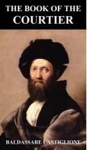 The Book of the Courtier - Baldassare Castiglione, Hoby Thomas