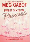 Sweet Sixteen Princess - Meg Cabot