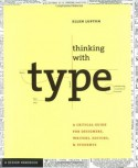 Thinking with Type: A Primer for Designers: A Critical Guide for Designers, Writers, Editors, & Students - Ellen Lupton