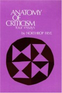 Anatomy of Criticism: Four Essays - Northrop Frye