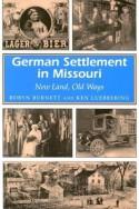 German Settlement in Missouri: New Land, Old Ways - Robyn Burnett, Rebecca B. Schroeder, Ken Luebbering